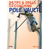 TD-02821E - 25 Tips & Drills: Coaching Pole Vault